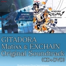 GITADORA Matixx & EXCHAIN Original Soundtrack(CD+DVD)
