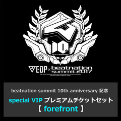 beatnation summit 10th anniversary 記念 special VIP プレミアムチケットセット【forefront】